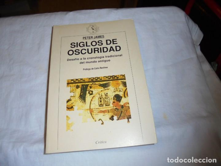 SIGLOS DE OSCURIDAD.DESAFIO A LA CRONOLOGIA TRADICIONAL DEL MUNDO ANTIGUO.PETER JAMES.CRITICA 1993 (Libros de Segunda Mano - Historia - Otros)