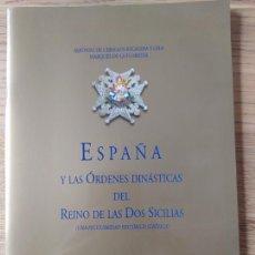 Libros de segunda mano: ESPAÑA Y LAS ORDENES DINASTICAS DEL REINO DE LOS DOS SICILIAS, ALFONSO DE CEBALLOS-ESCALERA, 2000. Lote 253819095