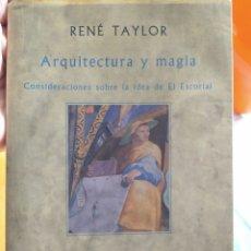 Libros de segunda mano: ARQUITECTURA Y MAGIA CONSIDERACIONES SOBRE LA IDEA DEL ESCORIAL RENÉ TAYLOR SIRUELA 1992. Lote 253825780