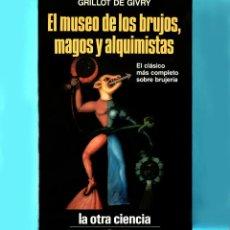 Libros de segunda mano: EL MUSEO DE LOS BRUJOS, MAGOS Y ALQUIMISTAS - GRILLOT DE GIVRY - EDIT. MARTÍNEZ ROCA - NUEVO. Lote 253923270