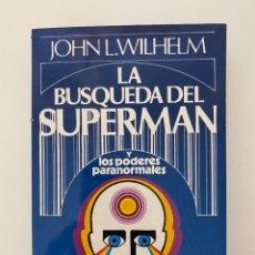 Libros de segunda mano: LA BUSQUEDA DEL SUPERMAN Y LOS PODERES PARANORMALES. JOHN L. WILHELM. ED. AURA. BARCELONA, 1980. Lote 253973565