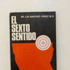Libros de segunda mano: EL SEXTO SENTIDO. DR. J.M. SANCHEZ-PEREZ M.D. ED. BIBLIOTECA NUEVA. 2º ED. MADRID, 1977. PAGS: 156. Lote 253974145