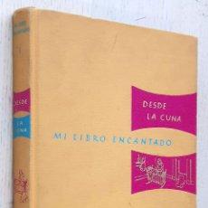 Libros de segunda mano: MI LIBRO ENCANTADO. VOLUMEN I - DESDE LA CUNA - V.V.A.A.. Lote 254117725