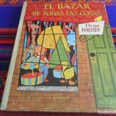 Libros de segunda mano: EL BAZAR DE TODAS LAS COSAS DE ELENA FORTÚN. AGUILAR 1967. TAPAS DURAS.. Lote 254202735