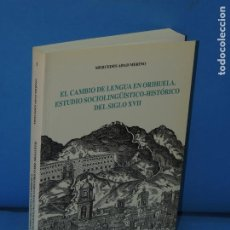 Libros de segunda mano: EL CAMBIO DE LENGUA EN ORIHUELA. ESTUDIO SOCIOLINGÜÍSTICO-HISTORICO DEL SIGLO XVII- M. ADAB MERINO. Lote 254208235