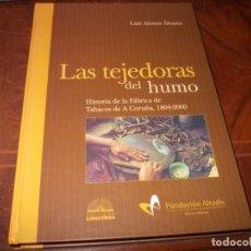 Libros de segunda mano: LAS TEJEDORAS DEL HUMO, HISTORIA FÁBRICA TABACOS A CORUÑA 1804-2000. LUIS ALONSO ALVAREZ. A NOSA TER. Lote 254208555