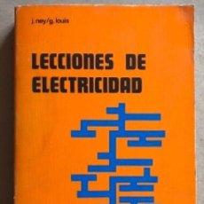 Libros de segunda mano: LECCIONES DE ELECTRICIDAD. J. NEY Y G. LOUIS. BOIXAREU EDITORES 1977. . Lote 132012586