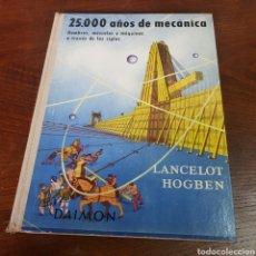 Libros de segunda mano: 25.000 AÑOS DE MECANICS - HOMBRES MUSCULOS Y MAQUINAS A TRAVES DE LOS SIGLOS - LANCELOT HOGBEN. Lote 254341260