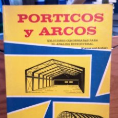 Libros de segunda mano: PORTICOS Y ARCOS - SOLUCIONES CONDENSADAS ANALISIS ESTRUCTURAL - LEONTOVICH. Lote 254397220