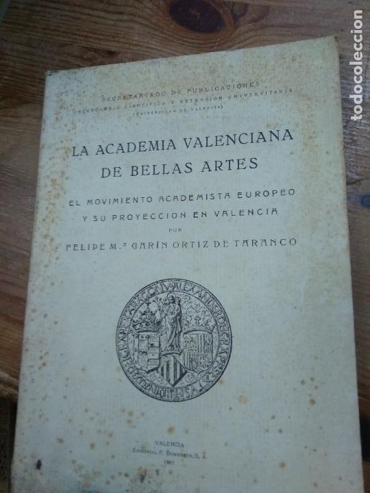 LA ACADEMIA VALENCIANA DE BELLAS ARTES, FELIPE Mª GARÍN ORTIZ DE TARANCO. L.5798-1489 (Libros de Segunda Mano - Bellas artes, ocio y coleccionismo - Otros)