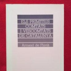 Libros de segunda mano: ELS PRIMITIUS COMTATS I VESCOMTATS DE CATALUNYA - 1989 - ARMAND DE FLUVIÀ-BL.UNIV.ENC.CATALANA -PJRB. Lote 254444830