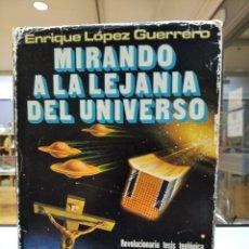 Libros de segunda mano: MIRANDO A LA LEJANÍA DEL UNIVERSO. ENRIQUE LÓPEZ GUERRERO. Lote 254531905