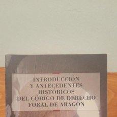 Libros de segunda mano: INTRODUCCION Y ANTECEDENTES HISTORICOS DEL CODIGO DE DERECHO FORAL DE ARAGON. Lote 254590865