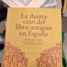 Libros de segunda mano: LA ILUSTRACIÓN DEL LIBRO ANTIGUO EN ESPAÑA, P.R. LYELL JAMES. Lote 254626075