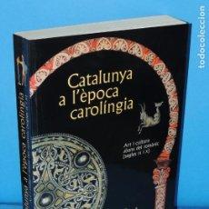 Libros de segunda mano: CATALUNYA A L'ÈPOCA CAROLÍNGIA. ART I CULTURA ABANS DEL ROMÀNIC (SEGLES IX I X).-VV.AA. Lote 254681715