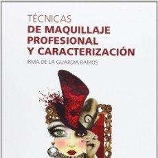 Libros de segunda mano: TÉCNICAS DE MAQUILLAJE PROFESIONAL Y CARACTERIZACIÓN. - GUARDIA RAMOS, IRMA DE LA.. Lote 254692025