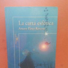 Libros de segunda mano: LA CARTA ESFÉRICA. ARTURO PÉREZ REVERTE. EDITORIAL ALFAGUARA. Lote 254722790
