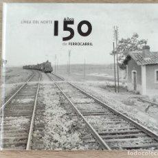 Libros de segunda mano: LIBRO 2005 - LINEA DEL NORTE 150 AÑOS DE FERROCARRIL - EL NORTE DE CASTILLA - 254PG +1KG. Lote 254807415