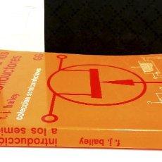 Libros de segunda mano: INTRODUCCIÓN A LOS SEMICONDUCTORES.F.J.BAILEY.EDITORIAL GUSTAVO GILI.1985.. Lote 254825485