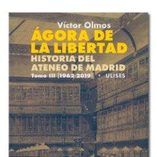Libros de segunda mano: OLMOS (VÍCTOR).- ÁGORA DE LIBERTAD. HISTORIA DEL ATENEO DE MADRID. TOMO III: 1962-2019. ILUSTRADO. Lote 254867230