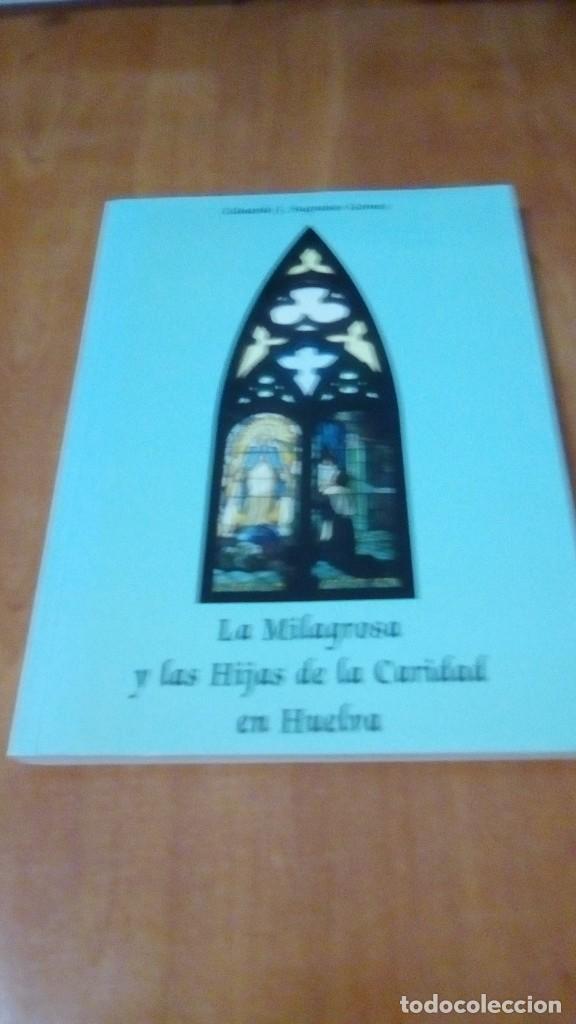 LA MILAGROSA Y LAS HIJAS DE LA CARIDAD EN HUELVA , EDUARDO J, SUGRAÑES GOMEZ (Libros de Segunda Mano - Historia - Otros)