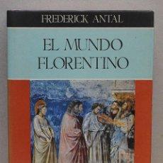 Libros de segunda mano: EL MUNDO FLORENTINO. FREDERICK ANTAL. Lote 254898035