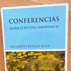 Libros de segunda mano: CONFERENCIAS MORIR ES DE VITAL IMPORTANCIA, ELISABETH KUBLER ROSS. Lote 254898735
