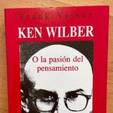 Libros de segunda mano: KEN WILBER O LA PASION DEL PENSAMIENTO, FRANK VISSER. Lote 254899405