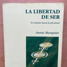 Libros de segunda mano: LA LIBERTAD DE SER EL CAMINO HACIA LA PLENITUD, ANNIE MARQUIER, LUZINDIGO. Lote 254904575