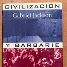 Libros de segunda mano: CIVILIZACION Y BARBARIE EN LA EUROPA DEL SIGLO XX, GABRIEL JACKSON. Lote 254906625