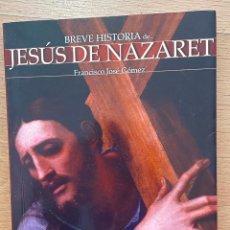 Libros de segunda mano: BREVE HISTORIA DE JESUS DE NAZARET, FRANCISCO JOSE GOMEZ. Lote 254909675