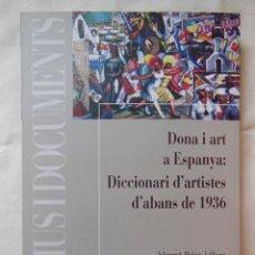 Libros de segunda mano: DONA I ART A ESPANYA: DICCIONARI D'ARTISTES D'ABANS DE 1936. 2007 VICENT IBIZA I OSCA. Lote 254912225