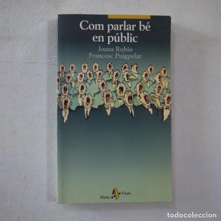 COM PARLAR BÉ EN PÚBLIC - JOANA RUBIO I FRANCESC PUIGPELAT - PÓRTIC - 2002 - EN CATALAN (Libros de Segunda Mano - Pensamiento - Otros)