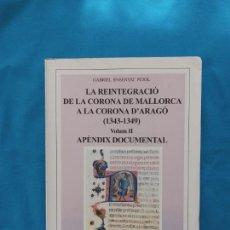 Libros de segunda mano: LA REINTEGRACIÓ DE LA CORONA DE MALLORCA A LA CORONA D'ARAGÓ 1343-1349 VOLUM II. Lote 255001890