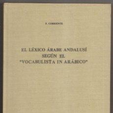 Libros de segunda mano: F. CORRIENTE: EL LÉXICO ÁRABE ANDALUSÍ SEGÚN EL VOCABULISTA IN ARÁBICO. 1989. Lote 255012955