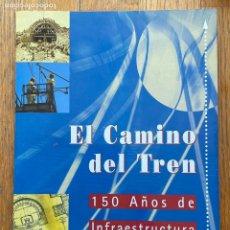 Libros de segunda mano: EL CAMINO DEL TREN 150 AÑOS DE INFRAESTRUCTURA FERROVIARIA. Lote 255336320