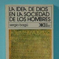 Libros de segunda mano: LA IDEA DE DIOS EN LA SOCIEDAD DE LOS HOMBRES. SERGIO BAGÚ. SIGLO XXI EDITORES.1989. Lote 255391225