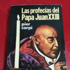 Libros de segunda mano: LAS PROFECÍAS DEL PAPA JUAN XXIII. PIER CARPI.. Lote 255451375