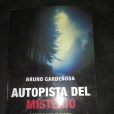 Libros de segunda mano: AUTOPISTA DEL MISTERIO. EN BUSCA DE LOS SUCESOS MÁS INEXPLICABLES- BRUNO CARDEÑOSA. Lote 255459925