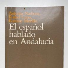 Libros de segunda mano: EL ESPAÑOL HABLADO EN ANDALUCIA. ANTONIO NARBONA. RAFAEL CANO Y RAMON MORILLO. ED. ARIEL. BARCELONA. Lote 255539665