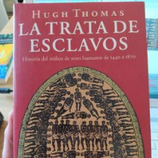 Libros de segunda mano: LA TRATA DE ESCLAVOS, HISTORIA DEL TRAFICO DE SERES HUMANOS, 1440-1870, HUGH THOMAS, ED.PLANETA,1998. Lote 255550890