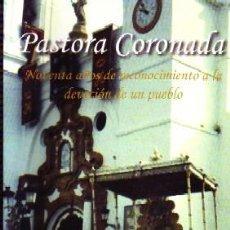 Libros de segunda mano: PASTORA CORONADA NOVENTA AÑOS DE RECONOCIMIENTO A LA DEVOCION DE UN PUEBLO.,FK-067. Lote 255944670