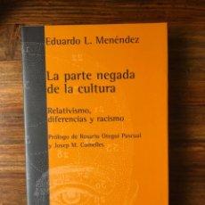 Libros de segunda mano: LA PARTE NEGADA DE LA CULTURA. RELATIVISMO, DIFERENCIAS Y RACISMO. EDUARDO L. MENÉNDEZ.. Lote 256050485