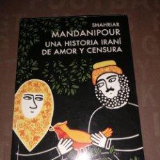 Libros de segunda mano: UNA HISTORIA IRANÍ DE AMOR Y CENSURA - MANDANIPOUR, SHAHRIAR. Lote 256077665