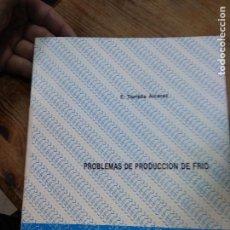 Libros de segunda mano: PROBLEMAS DE PRODUCCIÓN DE FRÍO, E. TORRELLA ALCARAZ. BA-461. Lote 257475365