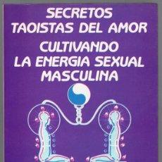 Libros de segunda mano: SECRETOS TAOISTAS DEL AMOR CULTIVANDO LA ENERGIA SEXUAL MASCULINA MANTAK CHIA MICHAEL WINN. Lote 257533180