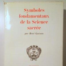 Libros de segunda mano: GUÉNON, RENÉ - SYMBOLES FONDAMENTAUX DE LA SCIENCE SACRÉE - PARIS 1962. Lote 257664655