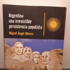 Libros de segunda mano: ARGENTINA UNA IRRESISTIBLE PERSISTENCIA POPULISTA. MIGUEL ÁNGEL MIERES. 2015 (ENVÍO 4,31€). Lote 255668745