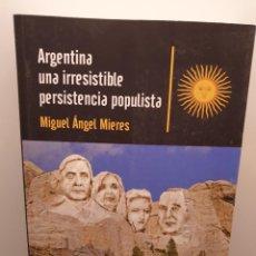 Libros de segunda mano: ARGENTINA UNA IRRESISTIBLE PERSISTENCIA POPULISTA. MIGUEL ÁNGEL MIERES. 2015 (ENVÍO 4,31€). Lote 255668750