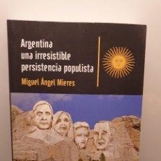 Libros de segunda mano: ARGENTINA UNA IRRESISTIBLE PERSISTENCIA POPULISTA. MIGUEL ÁNGEL MIERES. 2015 (ENVÍO 4,31€). Lote 255668755